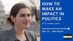 Join us for this exciting and informative training on how to successfully advocate for secularism in politics. Sarah Levin is a political strategist and veteran lobbyist. Formerly with Secular Coalition for America, Sarah is the founder of Secular Strategies
