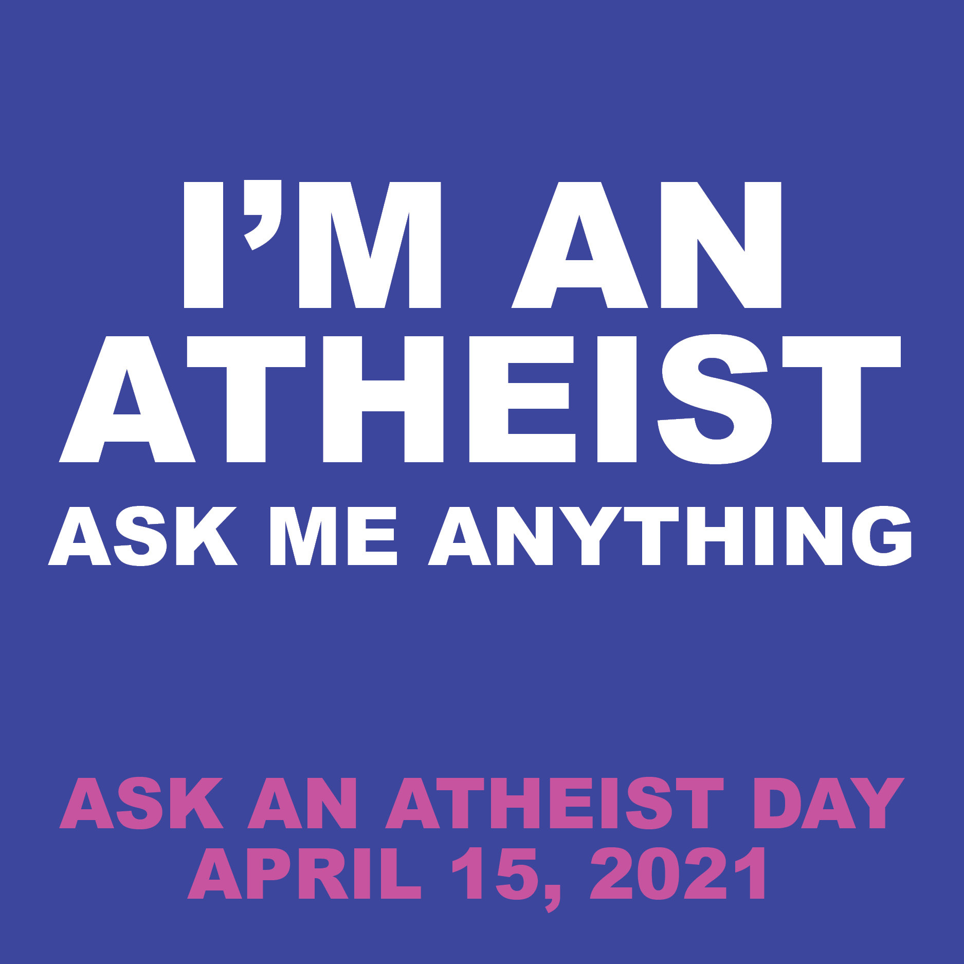 I'm an Atheist Ask me Anything